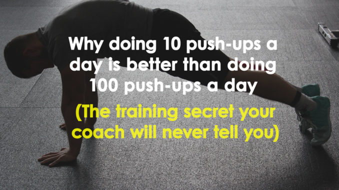 Why doing 10 push-ups a day is better than doing 100 push-ups a day